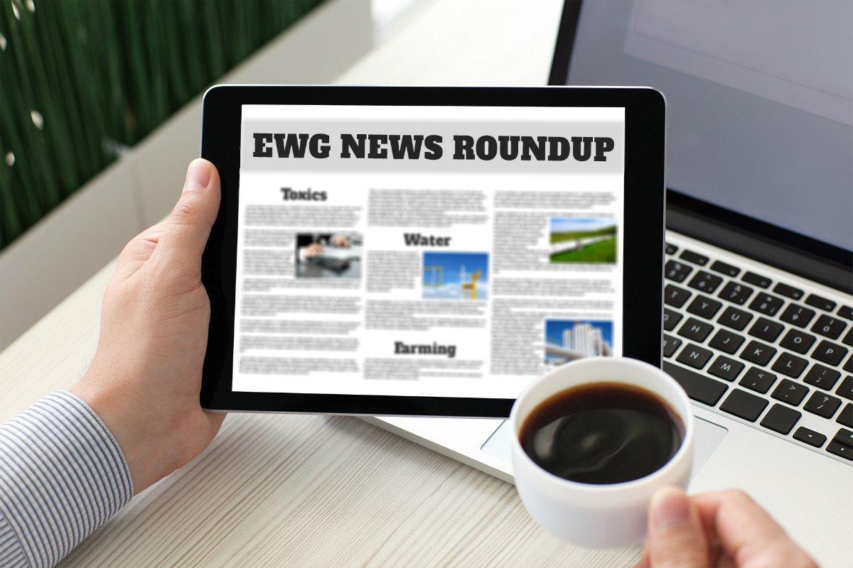 EWG News Roundup (6/28): Senate Combats PFAS Crisis, EWG Calls Upon