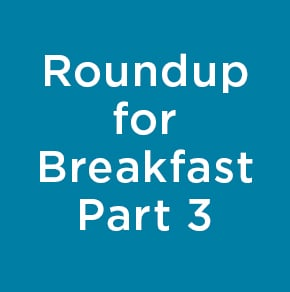 Roundup for Breakfast Part 3